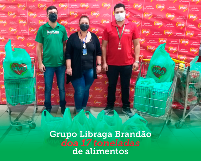 GRUPO LIBRAGA BRANDÃO DOA 17 TONELADAS DE ALIMENTOS
